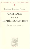 Isabelle Thomas-Fogiel - Critique de la représentation. - Etude sur Fichte.