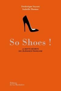 Isabelle Thomas et Frédérique Veysset - So Shoes ! - La botte secrète de l'élégance française.