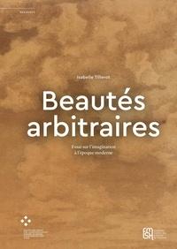 Isabelle Tillerot - Beautés arbitraires - Essai sur l'imagination à l'époque moderne.