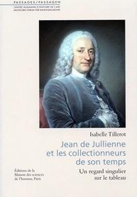 Isabelle Tillerot - Jean de Jullienne et les collectionneurs de son temps - Un regard singulier sur le tableau.
