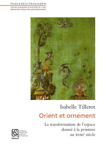 Isabelle Tillerot - Orient et ornement - La transformation de l'espace donné à la peinture au XVIIIe siècle.