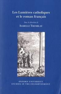 Isabelle Tremblay - Les Lumières catholiques et le roman français.