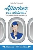 Isabelle Tronquet - Attachez vos ceintures ! - Les confidences d'une hôtesse de l'air.