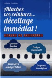 Isabelle Tronquet - Attachez vos ceintures... décollage immédiat !.