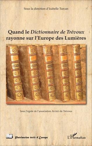 Quand le dictionnaire de Trévoux rayonne sur l'Europe des Lumières