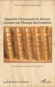 Isabelle Turcan - Quand le dictionnaire de Trévoux rayonne sur l'Europe des Lumières.