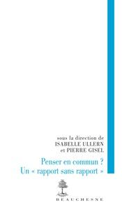 """Isabelle Ullern et Pierre Gisel - Penser en commun ? - Un """"rapport sans rapport""""."""