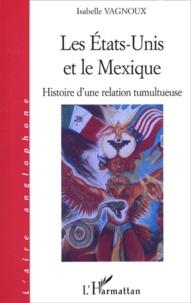 Isabelle Vagnoux - Les Etats-Unis et le Mexique - Histoire d'une relation tumultueuse.