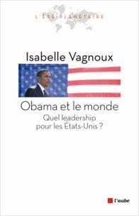 Isabelle Vagnoux - Obama et le monde - Quel leadership pour les Etats-Unis ?.