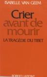 Isabelle Van Geem et Jean-François Revel - Crier avant de mourir - La tragédie du Tibet.