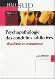 Isabelle Varescon - Psychopathologie des Conduites Addictives - Alcoolisme et Toxicomanie.