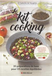 Isabelle Vaugelas et Philippe Asset - Le Kit cooking - 20 préparations de base pour 125 recettes équilibrées.