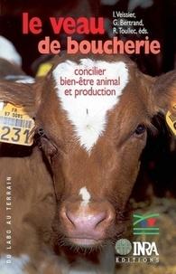 Isabelle Veissier et Gérard Bertrand - Le veau de boucherie - Concilier bien-être animal et production.