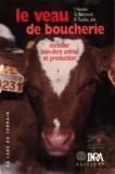Isabelle Veissier et René Toullec - Le veau de boucherie - Concilier bien-être animal et production.
