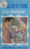 Isabelle Vergez - Qu'allais-tu faire à la fontaine....