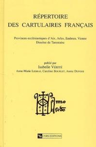 Isabelle Verité - Répertoire des cartulaires français - Provinces ecclésiastiques d'Aix, Arles, Embrun, Vienne, Diocèse de Tarantaise.