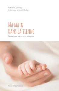 Téléchargement de livres gratuits sur kindle Ma main dans la tienne  - Témoignage sur le deuil périnatal par Isabelle Verney in French  9782740322192