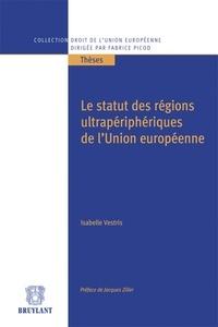 Isabelle Vestris - Le statut des régions ultrapériphériques de l'Union européenne.
