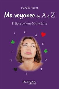 Isabelle Viant - Ma voyance de A à Z.