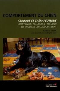Isabelle Vieira - Comportement du chien, clinique et thérapeutique - Comprendre, résoudre et prévenir les troubles du comportement.