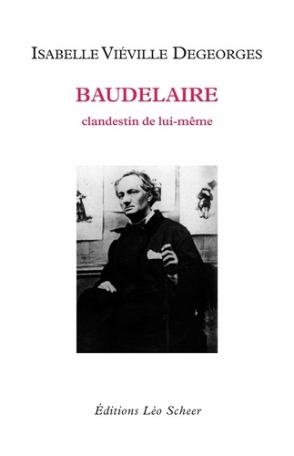 Baudelaire. Clandestin de lui-même