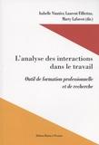Isabelle Vinatier et Laurent Filliettaz - L'analyse des interactions dans le travail - Outil de formation professionnelle et de recherche.