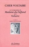 Isabelle Vissière et Jean-Louis Vissière - Cher Voltaire - La correspondance de Madame du Deffand avec Voltaire.