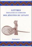 Isabelle Vissière et Jean-Louis Vissière - Lettres édifiantes et curieuses des jésuites du Levant.