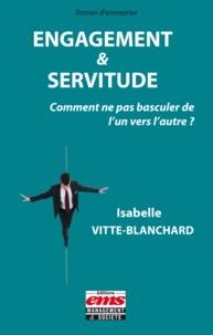 Isabelle Vitte-Blanchard - Engagement & servitude - Comment ne pas basculer de l'un vers l'autre ?.