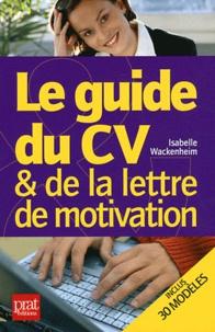 Téléchargement gratuit d'ebook pdf en ligne Le guide du CV et de la lettre de motivation 9782809503081 par Isabelle Wackenheim