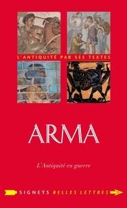 Isabelle Warin et Estelle Debouy - Arma - L'Antiquité en guerre.
