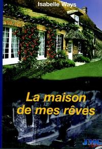 La maison de mes rêves - Isabelle Ways |