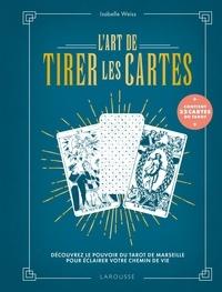 Isabelle Weiss - L'art de tirer les cartes - Découvrez le pouvoir du tarot de Marseille pour éclairer votre chemin de vie. Avec 22 cartes de tarot.