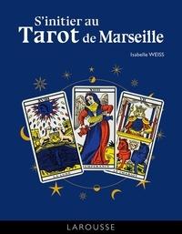 Isabelle Weiss - S'initier au Tarot de Marseille.