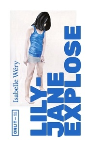 Isabelle Wéry - Lily-Jane explose.