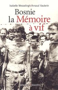Isabelle Wesselingh et Arnaud Vaulerin - Bosnie, la mémoire à vif - Prijedor, laboratoire de la purification ethnique.