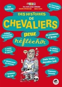 Isabelle Wlodarczyk et Yann Autret - Des histoires de chevaliers pour réfléchir.