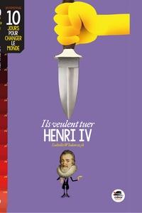 Isabelle Wlodarczyk - Ils veulent tuer Henri IV.