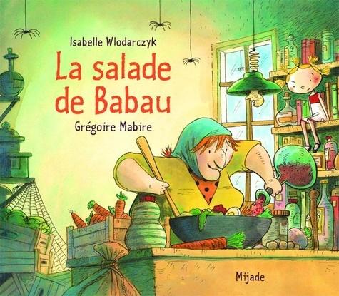 Isabelle Wlodarczyk et Grégoire Mabire - La salade de Babau.