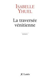 Isabelle Yhuel - La traversée vénitienne.
