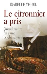 Isabelle Yhuel - Le citronnier a pris, quand mettre fin à une psychanalyse ?.