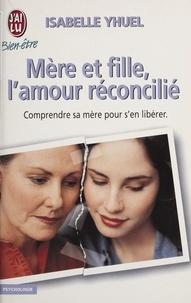 Isabelle Yhuel - Mère et fille, l'amour réconcilié.