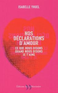 Isabelle Yhuel - Nos déclarations d'amour - Ce que nous disons quand nous disons je t'aime.