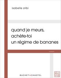 Isabelle Zribi - Quans je meurs, achète-toi un régime de bananes.