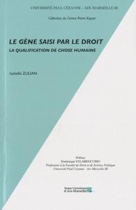 Isabelle Zulian - Le gène saisi par le droit - La qualification de chose humaine.