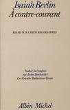 Isaiah Berlin - A contre-courant - Essais sur l'histoire des idées.