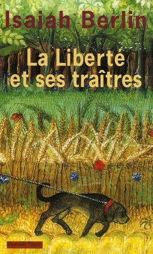 Isaiah Berlin - La liberté et ses traîtres - Six ennemis de la liberté.
