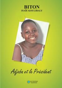 Isaïe Biton Koulibaly - Adjoba et le Président.