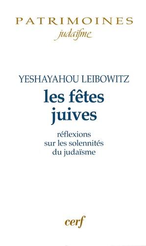 Isaïe Leibowitz et Philippe Haddad - Les fêtes juives - Réflexions sur les solennités du judaïsme.