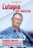 Isaline Bourgenot Dutru - L'utopie en marche - François Neveux, entrepreneur et inventeur économiquement incorrect.